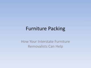 Furniture Packing: How Your Interstate Furniture Removalists