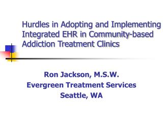 Hurdles in Adopting and Implementing Integrated EHR in Community-based Addiction Treatment Clinics