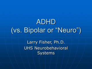 ADHD vs. Bipolar or  Neuro