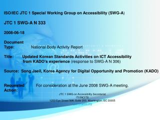 ISO/IEC JTC 1 Special Working Group on Accessibility (SWG-A ) JTC 1 SWG-A N  333 200 8 -0 6 - 18 Document Type: