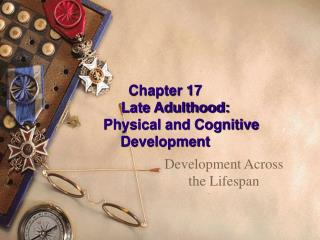 Chapter 17      Late Adulthood:  	Physical and Cognitive Development