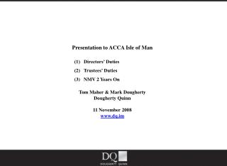 Presentation to ACCA Isle of Man (1)   Directors' Duties  			(2)   Trustees' Duties 			(3)   NMV 2 Years On Tom Maher &a