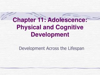 Chapter 11: Adolescence: Physical and Cognitive Development