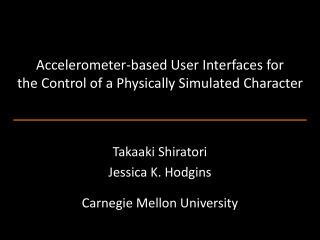 Accelerometer-based User Interfaces for the Control of a Physically Simulated Character