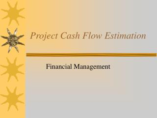 Project Cash Flow Estimation