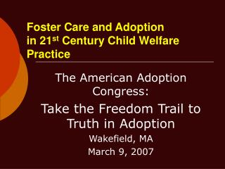 Foster Care and Adoption in 21 st  Century Child Welfare Practice