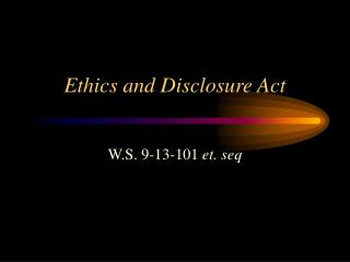 Ethics and Disclosure Act
