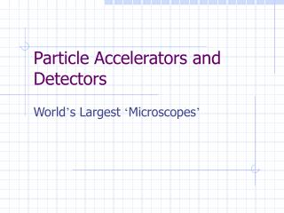 Particle Accelerators and Detectors