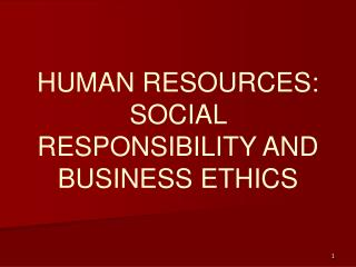 HUMAN RESOURCES: SOCIAL RESPONSIBILITY AND BUSINESS ETHICS