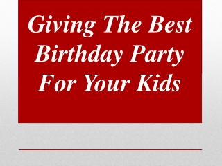 Giving The Best Birthday Party For Your Kids