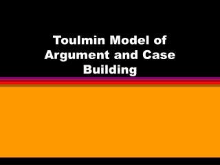 Toulmin Model of Argument and Case Building