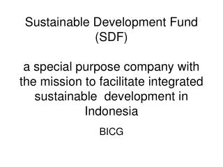 Sustainable Development Fund SDF  a special purpose company with the mission to facilitate integrated sustainable  devel