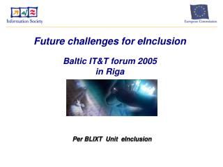 Future challenges for eInclusion Baltic IT&T forum 2005  in Riga
