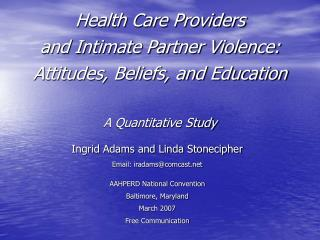 Health Care Providers  and Intimate Partner Violence: Attitudes, Beliefs, and Education   A Quantitative Study