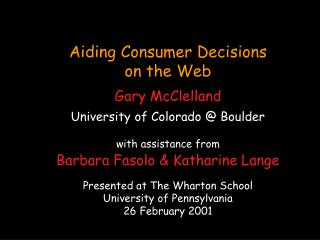 Aiding Consumer Decisions  on the Web Gary McClelland University of Colorado @ Boulder with assistance from Barbara Faso
