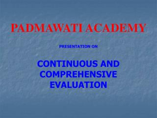 PADMAWATI ACADEMY  PRESENTATION ON  CONTINUOUS AND COMPREHENSIVE  EVALUATION
