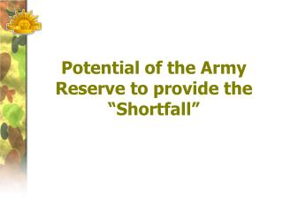 Potential of the Army Reserve to provide the  Shortfall