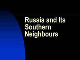 Russia and Its Southern Neighbours