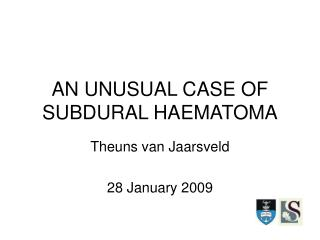 AN UNUSUAL CASE OF SUBDURAL HAEMATOMA