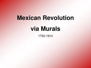Mexican Revolution via Murals 1750-1914