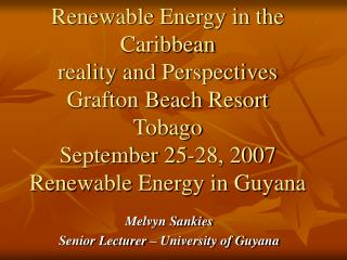 Renewable Energy in the Caribbean reality and Perspectives Grafton Beach Resort Tobago September 25-28, 2007 Renewable E