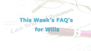 What is a Will and Other Wills Questions Answered by a Trust