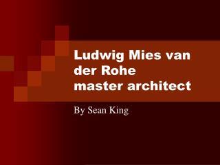 Ludwig Mies van der Rohe master architect