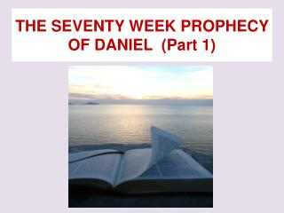 THE SEVENTY WEEK PROPHECY OF DANIEL  (Part 1)