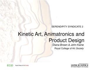 Kinetic Art, Animatronics and Product Design
