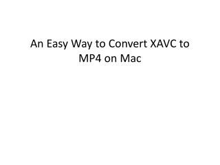 An Easy Way to Convert XAVC to MP4 on Mac
