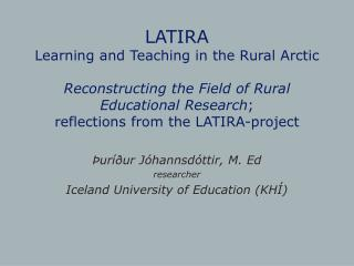 LATIRA Learning and Teaching in the Rural Arctic  Reconstructing the Field of Rural Educational Research; reflections fr