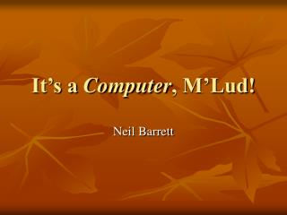 It's a Computer , M'Lud!
