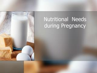 Nutritional  Needs during Pregnancy