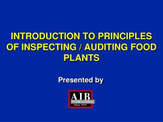 INTRODUCTION TO PRINCIPLES OF INSPECTING / AUDITING FOOD PLANTS