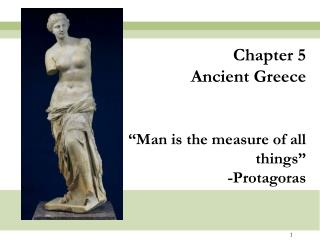 "Chapter 5 Ancient Greece ""Man is the measure of all things"" -Protagoras"