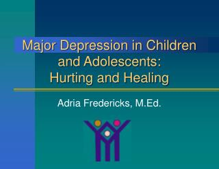 Major Depression in Children and Adolescents: Hurting and Healing