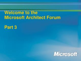 Welcome to the Microsoft Architect Forum Part 3