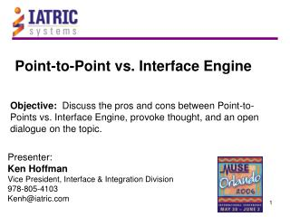 Objective: Discuss the pros and cons between Point-to-Points vs. Interface Engine, provoke thought, and an open dialog