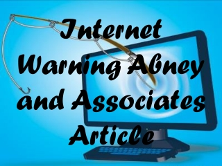 Internet Warning Abney and Associates Article: Symantec warn