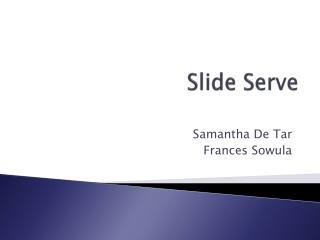 slide serve