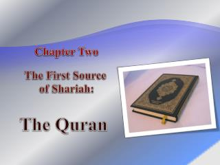 Chapter Two  The First Source  of  Shariah :  The Quran