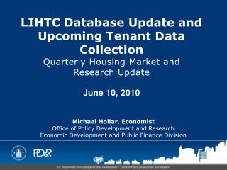 LIHTC Database Update and Upcoming Tenant Data Collection Quarterly Housing Market and  Research Update June 10, 2010