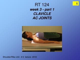 RT 124  week 3 - part 1  CLAVICLE  AC JOINTS