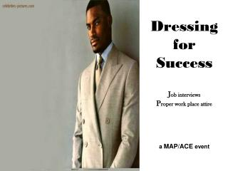 Dressing for Success J ob interviews P roper work place attire a  MAP/ACE  event