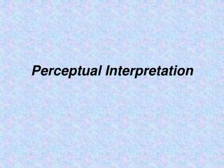 Perceptual Interpretation