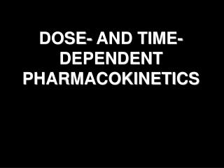 DOSE- AND TIME-DEPENDENT PHARMACOKINETICS