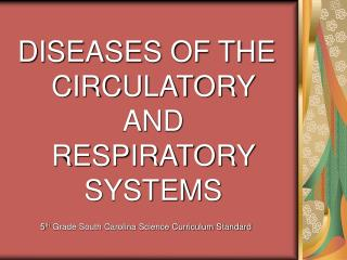 DISEASES OF THE CIRCULATORY AND RESPIRATORY SYSTEMS