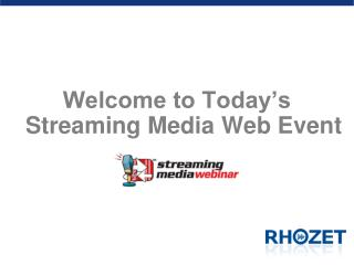 Welcome to Today's Streaming Media Web Event