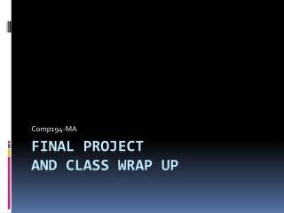 Final project and class wrap up