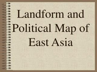 Landform and Political Map of East Asia